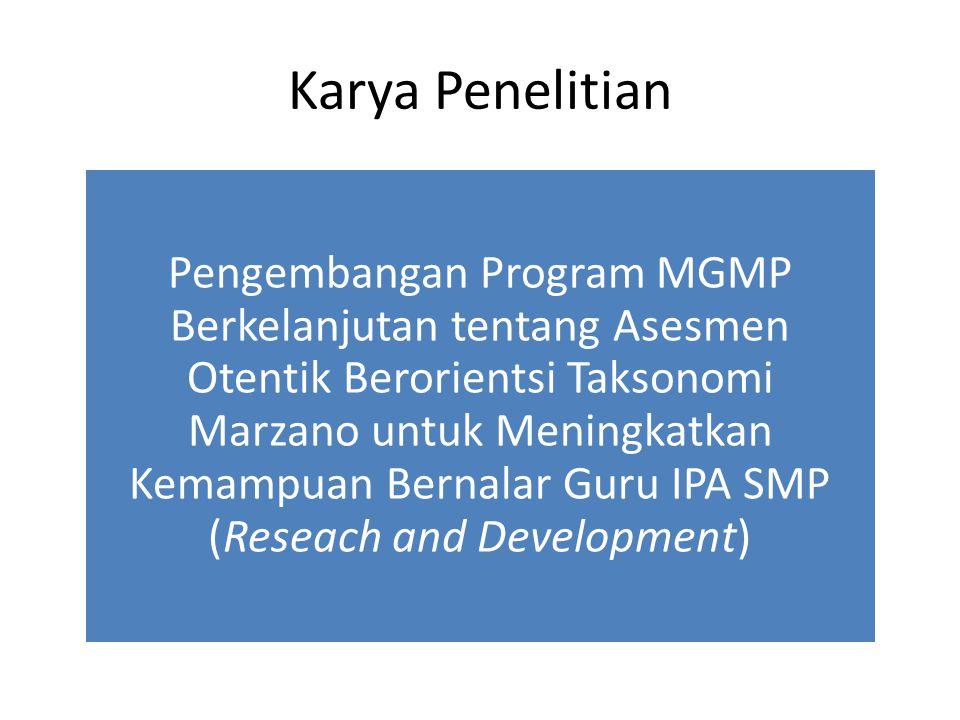 Pengembangan Program MGMP Berkelanjutan tentang Asesmen Otentik Berorientsi Taksonomi Marzano untuk Meningkatkan Kemampuan Bernalar Guru IPA SMP (Rese