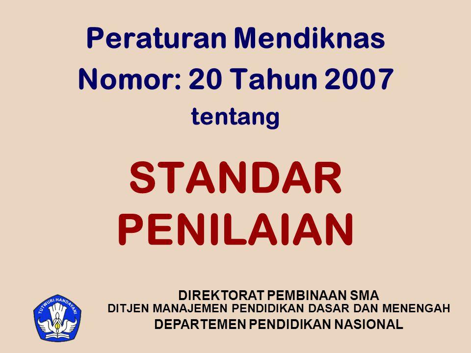 STANDAR PENILAIAN Peraturan Mendiknas Nomor: 20 Tahun 2007 tentang DIREKTORAT PEMBINAAN SMA DITJEN MANAJEMEN PENDIDIKAN DASAR DAN MENENGAH DEPARTEMEN PENDIDIKAN NASIONAL