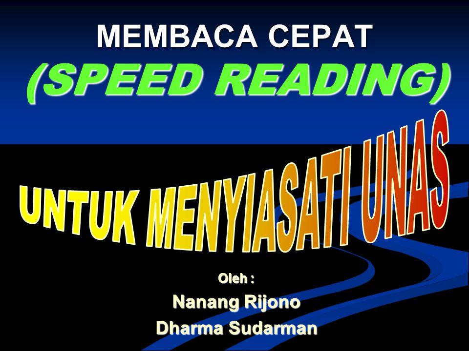 MEMBACA CEPAT (SPEED READING) Oleh : Nanang Rijono Dharma Sudarman