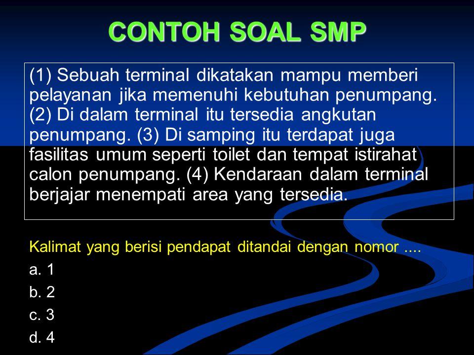 CONTOH SOAL SMP (1) Sebuah terminal dikatakan mampu memberi pelayanan jika memenuhi kebutuhan penumpang. (2) Di dalam terminal itu tersedia angkutan p