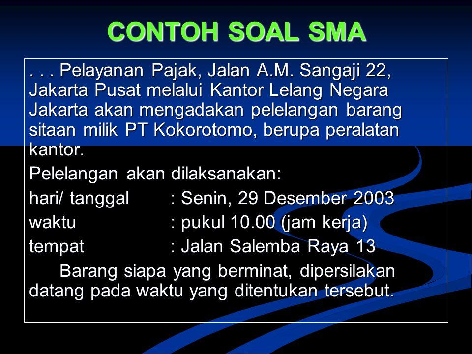 CONTOH SOAL SMA... Pelayanan Pajak, Jalan A.M. Sangaji 22, Jakarta Pusat melalui Kantor Lelang Negara Jakarta akan mengadakan pelelangan barang sitaan