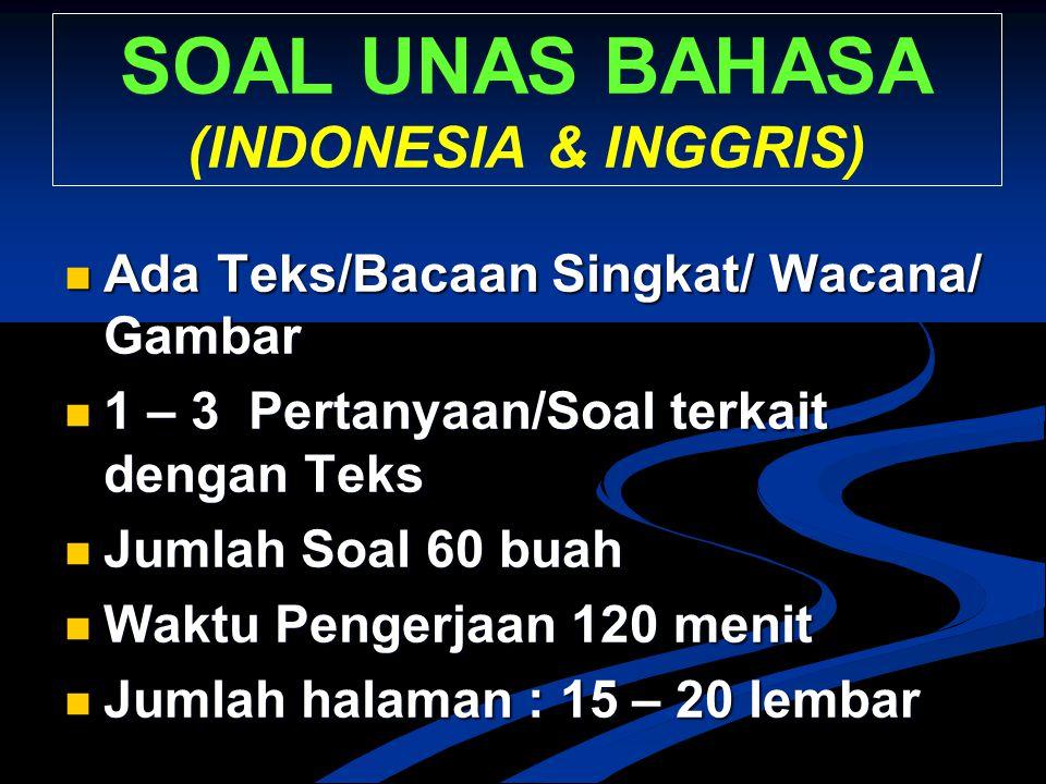 SOAL UNAS BAHASA (INDONESIA & INGGRIS) Ada Teks/Bacaan Singkat/ Wacana/ Gambar Ada Teks/Bacaan Singkat/ Wacana/ Gambar 1 – 3 Pertanyaan/Soal terkait d
