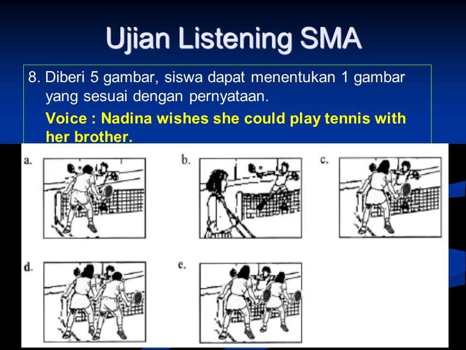 Ujian Listening SMA 8. Diberi 5 gambar, siswa dapat menentukan 1 gambar yang sesuai dengan pernyataan. Voice : Nadina wishes she could play tennis wit
