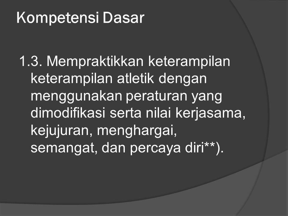 Kompetensi Dasar 1.3. Mempraktikkan keterampilan keterampilan atletik dengan menggunakan peraturan yang dimodifikasi serta nilai kerjasama, kejujuran,
