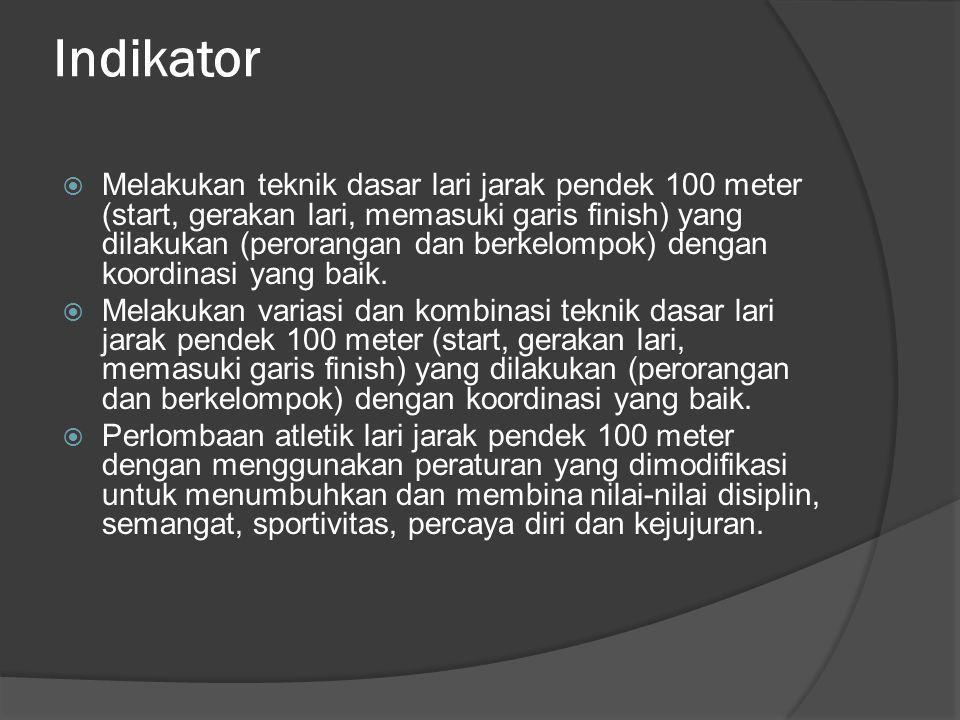 Indikator  Melakukan teknik dasar lari jarak pendek 100 meter (start, gerakan lari, memasuki garis finish) yang dilakukan (perorangan dan berkelompok