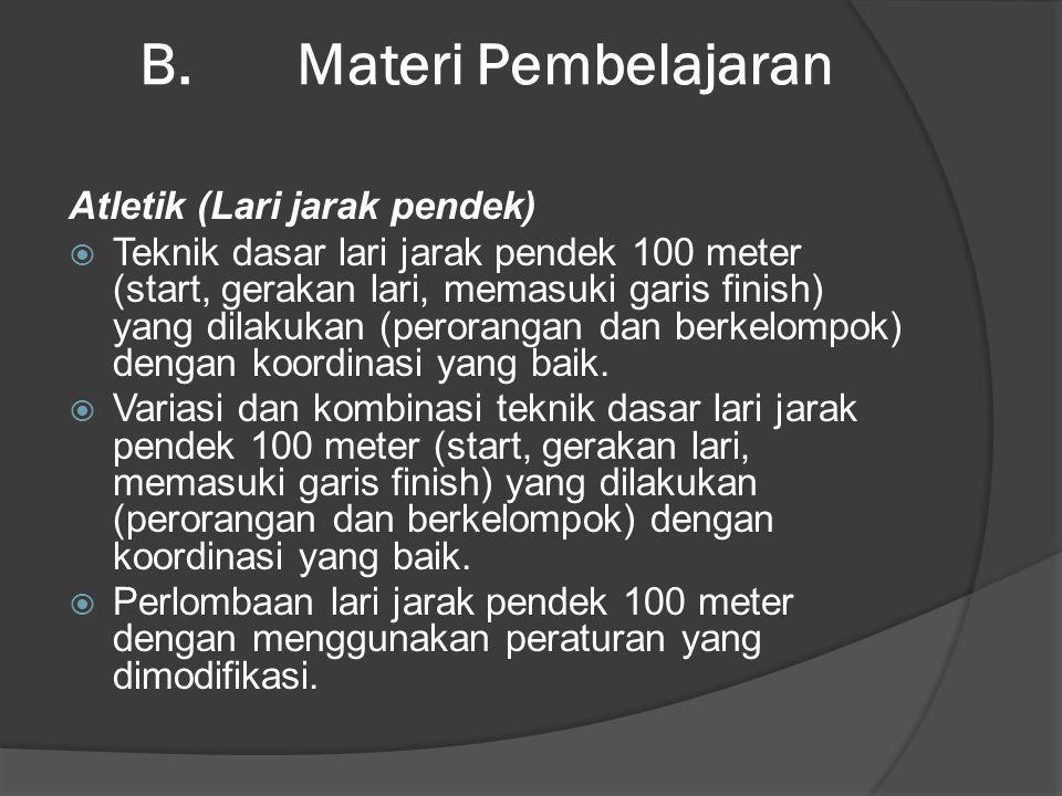 B. Materi Pembelajaran Atletik (Lari jarak pendek)  Teknik dasar lari jarak pendek 100 meter (start, gerakan lari, memasuki garis finish) yang dilaku
