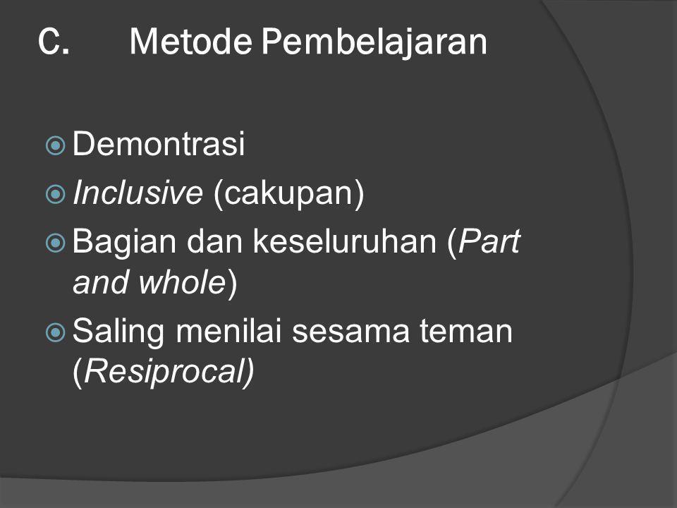 C. Metode Pembelajaran  Demontrasi  Inclusive (cakupan)  Bagian dan keseluruhan (Part and whole)  Saling menilai sesama teman (Resiprocal)