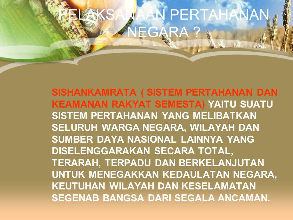 PERTAHANAN NEGARA ? SEGALA USAHA UNTUK MEMPERTAHANKAN KEDAULATAN NEGARA, KEUTUHAN WILAYAH NEGARA KESATUAN REPUBLIK INDONESIA DAN KESELAMATAN SEGENAB B