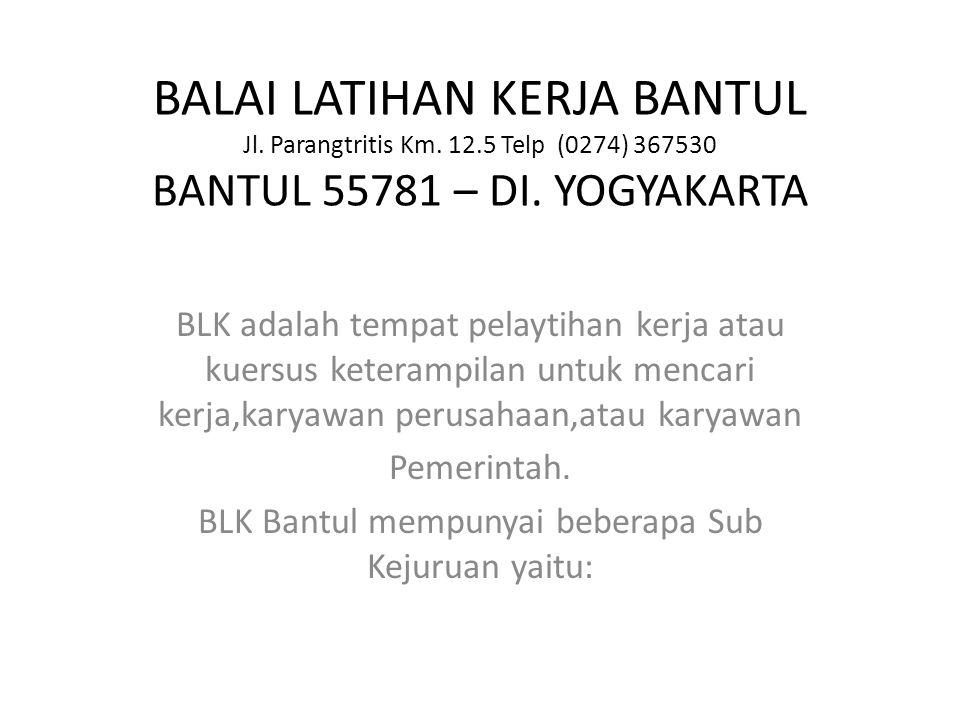 BALAI LATIHAN KERJA BANTUL Jl. Parangtritis Km. 12.5 Telp (0274) 367530 BANTUL 55781 – DI.