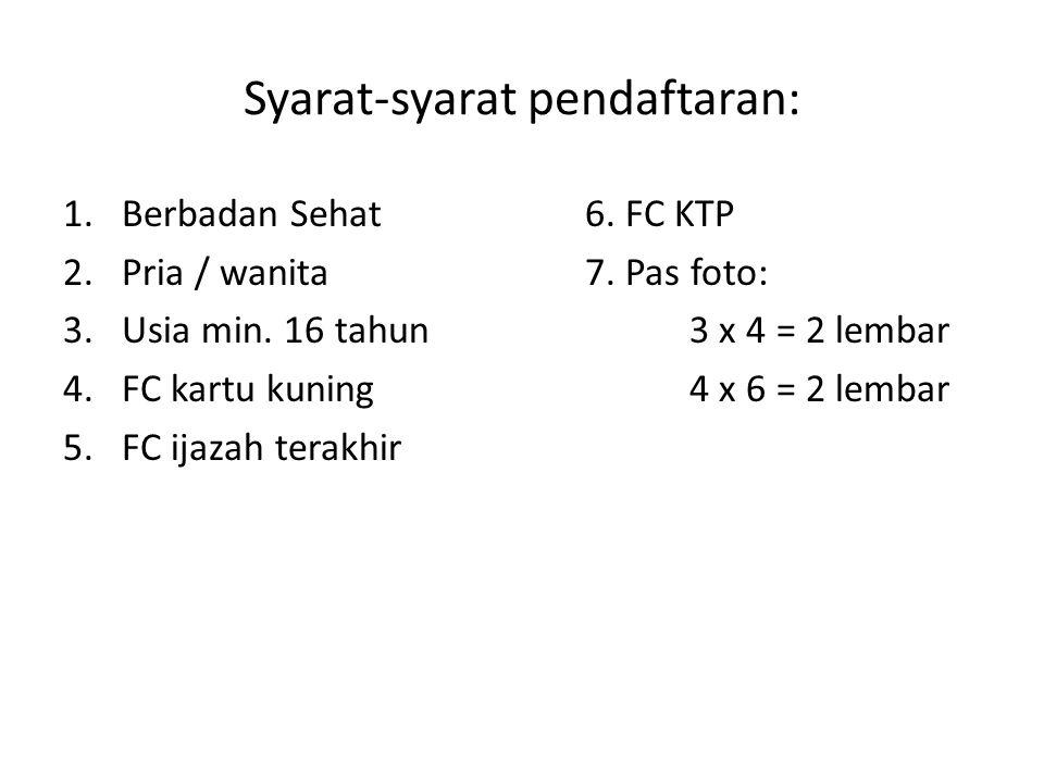 Syarat-syarat pendaftaran: 1.Berbadan Sehat6. FC KTP 2.Pria / wanita7. Pas foto: 3.Usia min. 16 tahun3 x 4 = 2 lembar 4.FC kartu kuning4 x 6 = 2 lemba