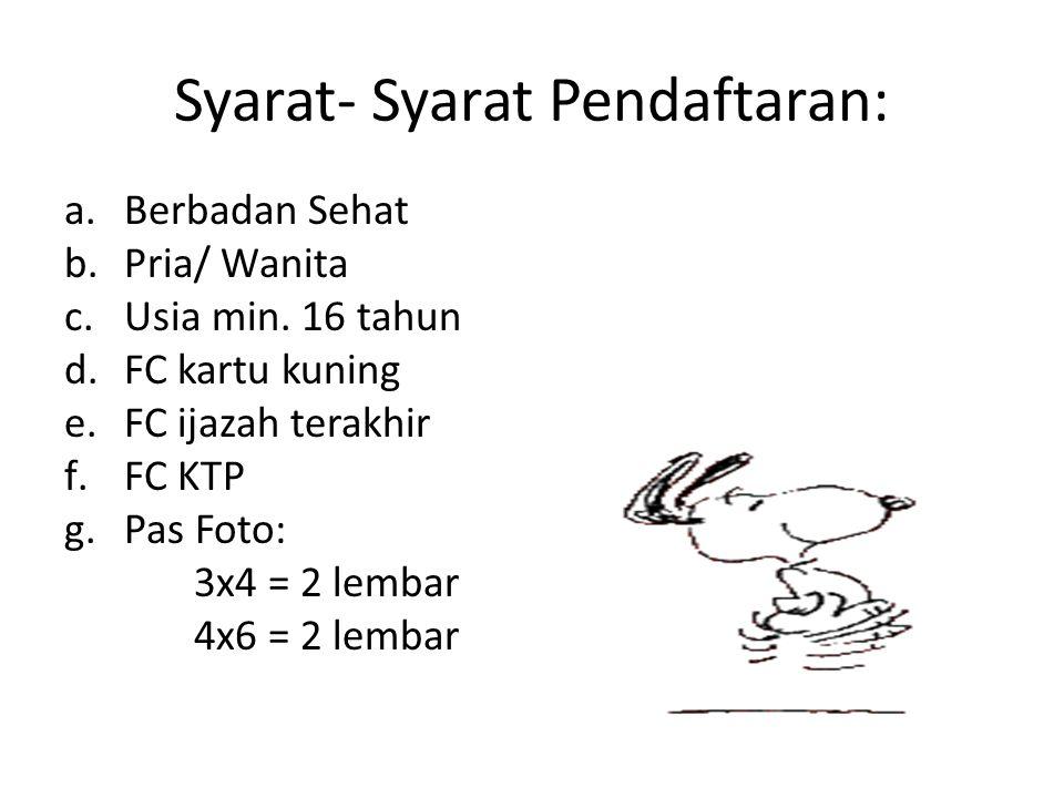 Syarat- Syarat Pendaftaran: a.Berbadan Sehat b.Pria/ Wanita c.Usia min.