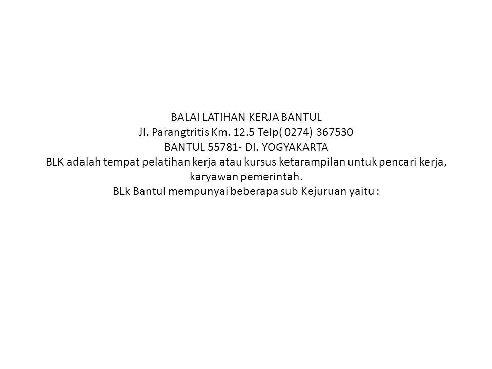 BALAI LATIHAN KERJA BANTUL Jl. Parangtritis Km. 12.5 Telp( 0274) 367530 BANTUL 55781- DI.