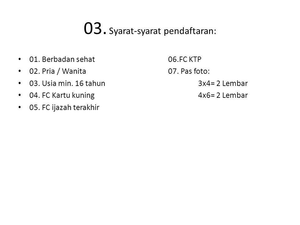 03. Syarat-syarat pendaftaran: 01. Berbadan sehat06.FC KTP 02.