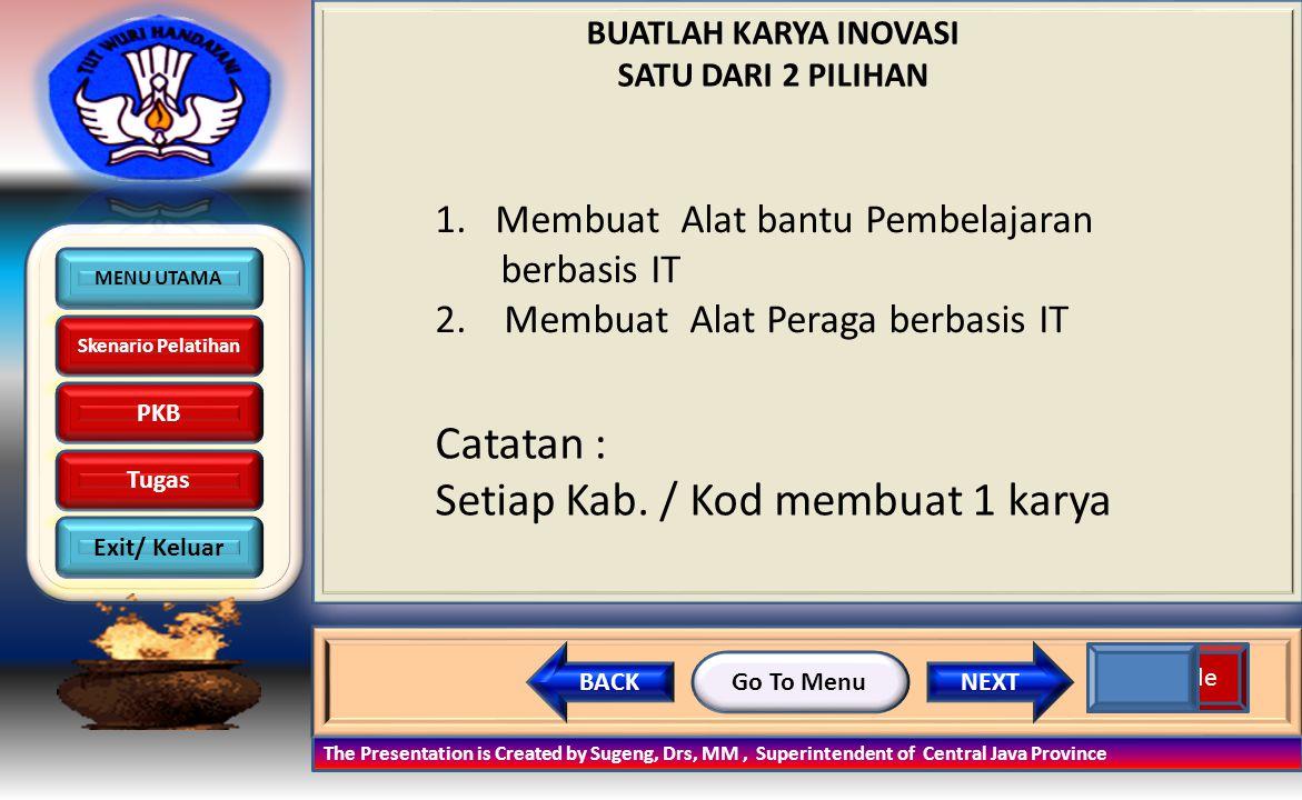 MENU UTAMA Skenario Pelatihan PKB Tugas Exit/ Keluar NEXTBACK Go To Menu The Presentation is Created by Sugeng, Drs, MM, Superintendent of Central Jav