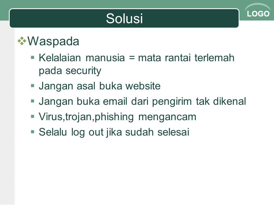 LOGO Solusi  Waspada  Kelalaian manusia = mata rantai terlemah pada security  Jangan asal buka website  Jangan buka email dari pengirim tak dikena