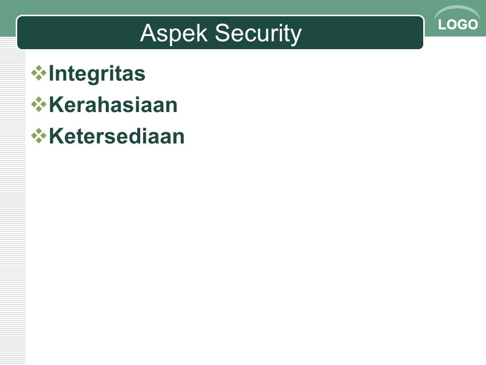LOGO Aspek Security  Integritas  Kerahasiaan  Ketersediaan