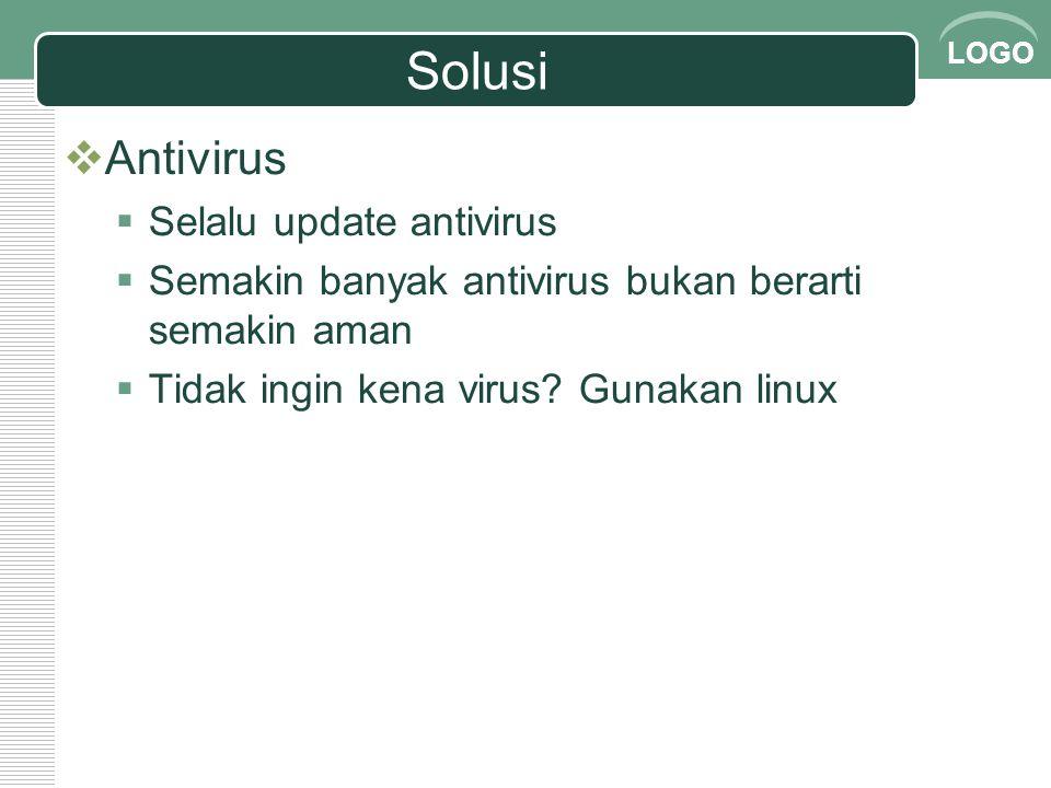 LOGO Solusi  Antivirus  Selalu update antivirus  Semakin banyak antivirus bukan berarti semakin aman  Tidak ingin kena virus? Gunakan linux