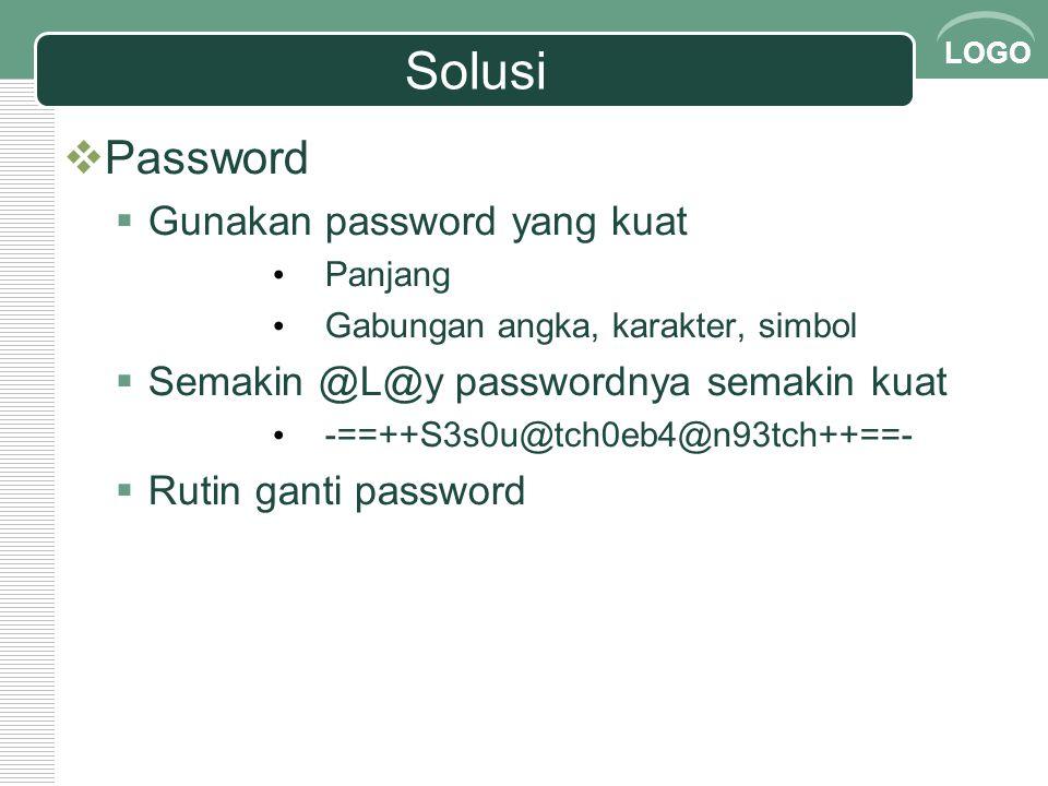 LOGO Solusi  Password  Gunakan password yang kuat Panjang Gabungan angka, karakter, simbol  Semakin @L@y passwordnya semakin kuat -==++S3s0u@tch0eb