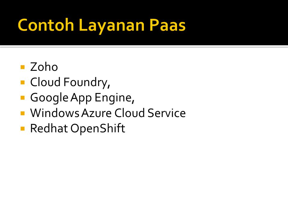  Zoho  Cloud Foundry,  Google App Engine,  Windows Azure Cloud Service  Redhat OpenShift