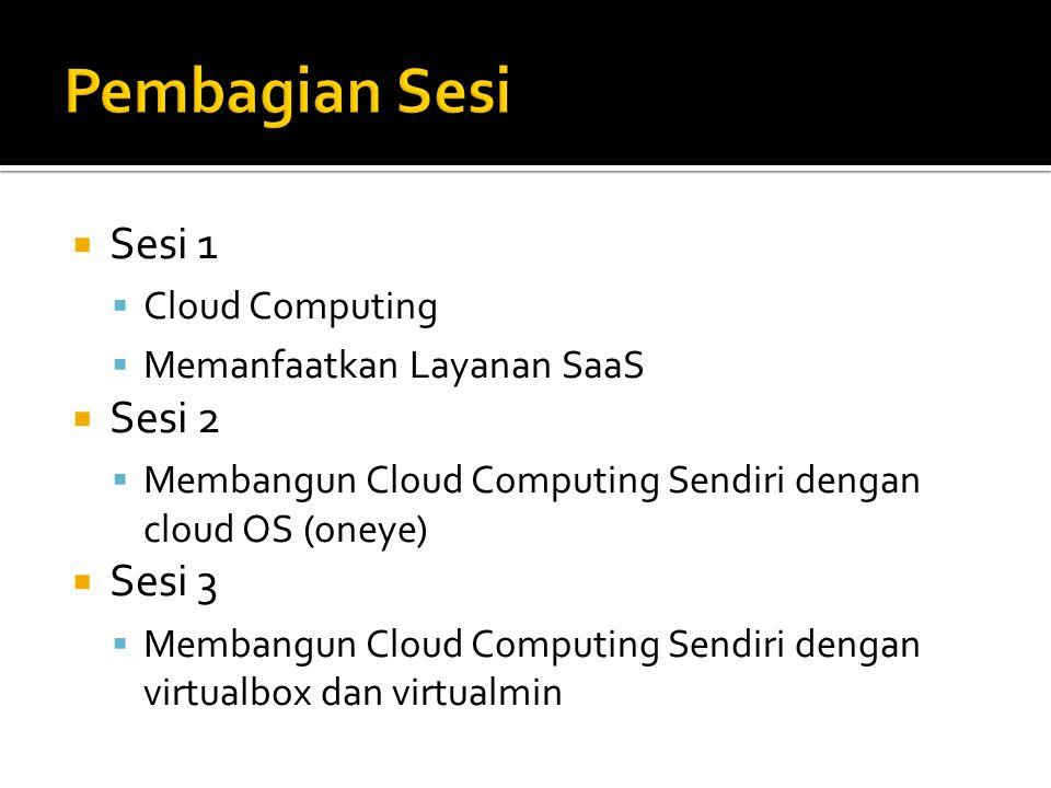  Sesi 1  Cloud Computing  Memanfaatkan Layanan SaaS  Sesi 2  Membangun Cloud Computing Sendiri dengan cloud OS (oneye)  Sesi 3  Membangun Cloud