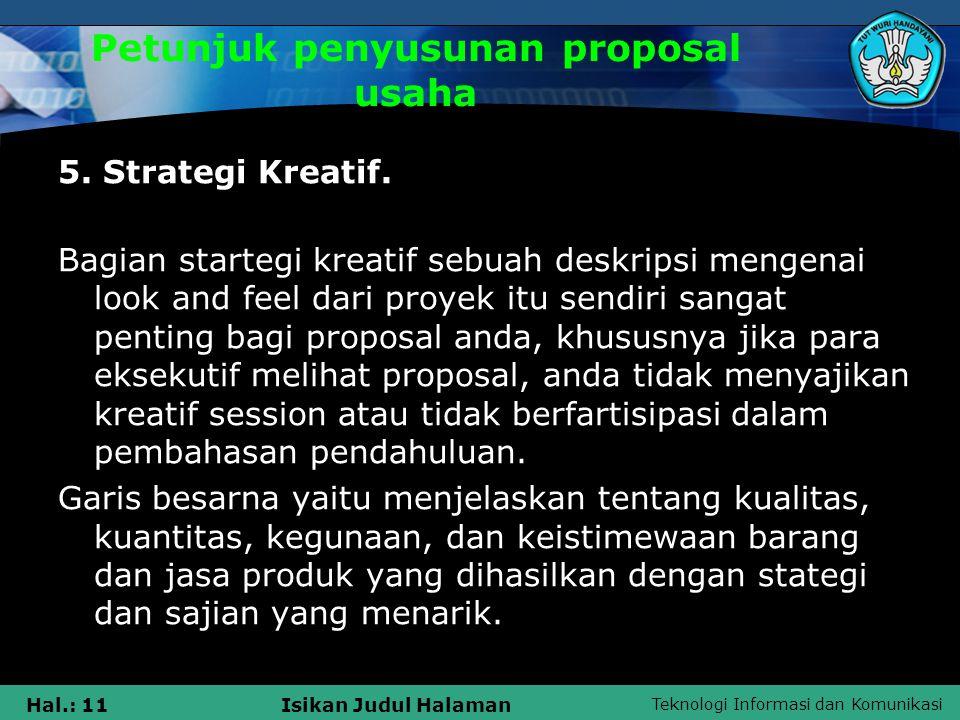 Teknologi Informasi dan Komunikasi Hal.: 11Isikan Judul Halaman Petunjuk penyusunan proposal usaha 5. Strategi Kreatif. Bagian startegi kreatif sebuah