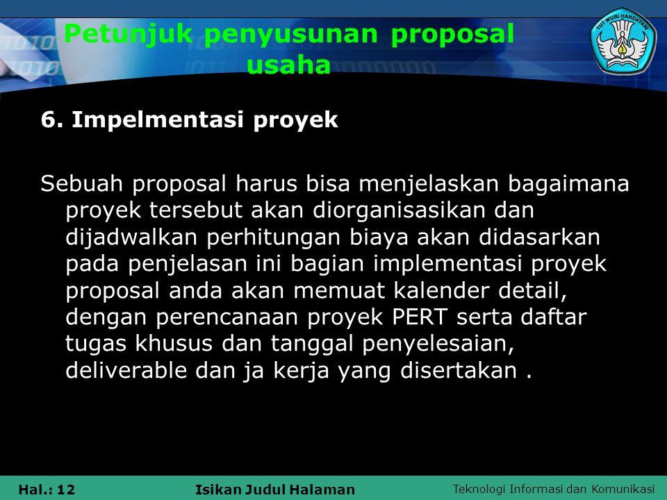Teknologi Informasi dan Komunikasi Hal.: 12Isikan Judul Halaman Petunjuk penyusunan proposal usaha 6. Impelmentasi proyek Sebuah proposal harus bisa m