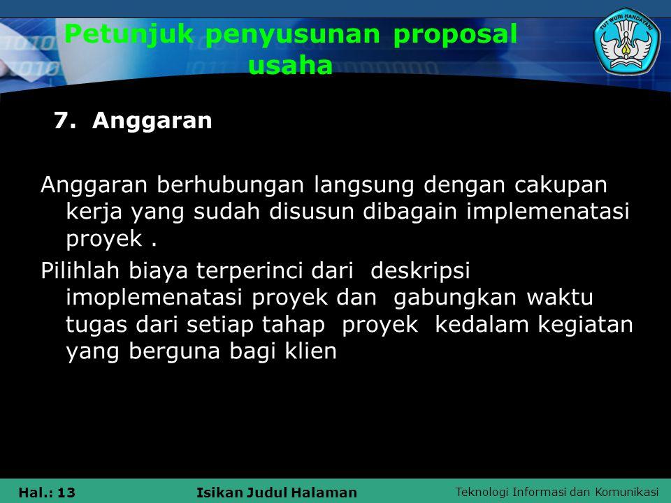 Teknologi Informasi dan Komunikasi Hal.: 13Isikan Judul Halaman Petunjuk penyusunan proposal usaha 7. Anggaran Anggaran berhubungan langsung dengan ca