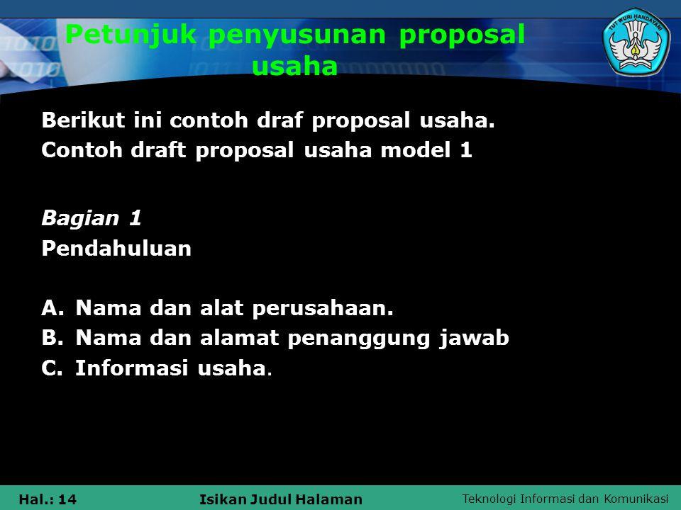 Teknologi Informasi dan Komunikasi Hal.: 14Isikan Judul Halaman Petunjuk penyusunan proposal usaha Berikut ini contoh draf proposal usaha. Contoh draf