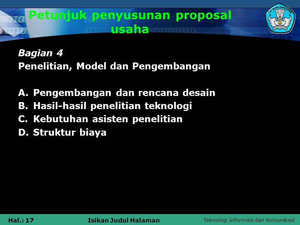 Teknologi Informasi dan Komunikasi Hal.: 17Isikan Judul Halaman Petunjuk penyusunan proposal usaha Bagian 4 Penelitian, Model dan Pengembangan A.Penge