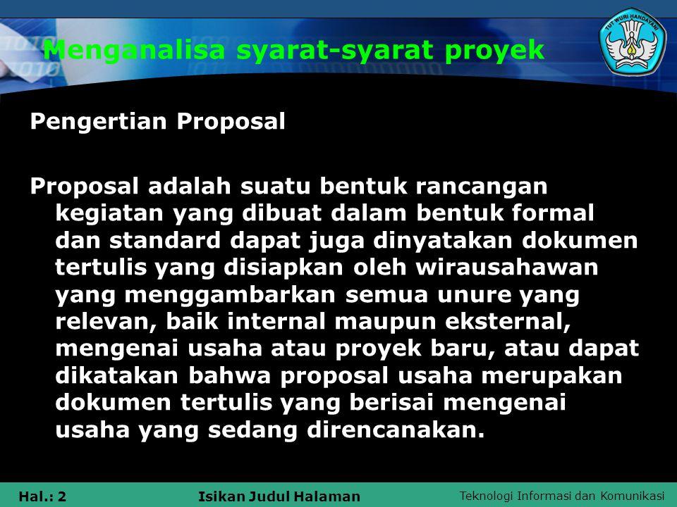 Teknologi Informasi dan Komunikasi Hal.: 2Isikan Judul Halaman Menganalisa syarat-syarat proyek Pengertian Proposal Proposal adalah suatu bentuk ranca