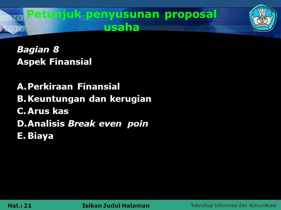 Teknologi Informasi dan Komunikasi Hal.: 21Isikan Judul Halaman Petunjuk penyusunan proposal usaha Bagian 8 Aspek Finansial A.Perkiraan Finansial B.Ke