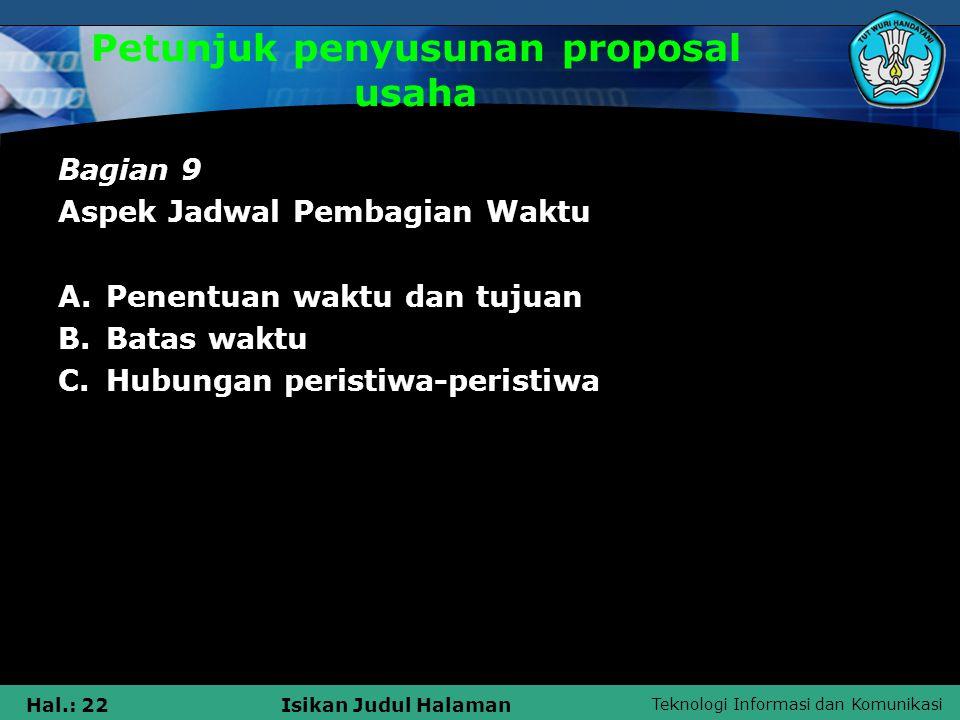Teknologi Informasi dan Komunikasi Hal.: 22Isikan Judul Halaman Petunjuk penyusunan proposal usaha Bagian 9 Aspek Jadwal Pembagian Waktu A.Penentuan w