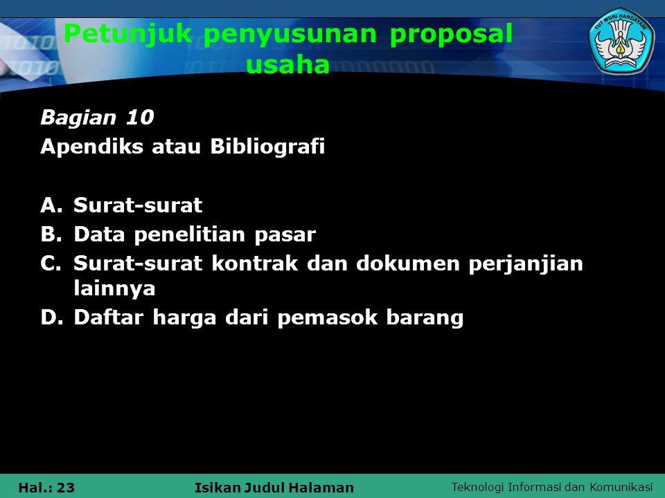 Teknologi Informasi dan Komunikasi Hal.: 23Isikan Judul Halaman Petunjuk penyusunan proposal usaha Bagian 10 Apendiks atau Bibliografi A.Surat-surat B