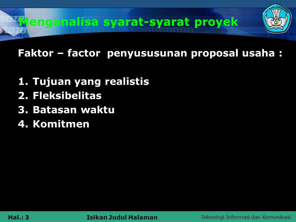Teknologi Informasi dan Komunikasi Hal.: 4Isikan Judul Halaman Menganalisa syarat-syarat proyek Manfaat proposal usaha : 1.Berguna untuk membandingkan antara perkiraan dengan hasil yang nyata.