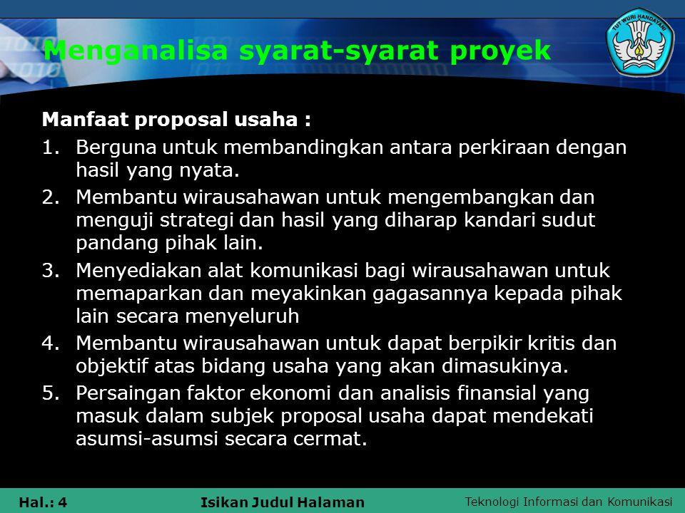 Teknologi Informasi dan Komunikasi Hal.: 4Isikan Judul Halaman Menganalisa syarat-syarat proyek Manfaat proposal usaha : 1.Berguna untuk membandingkan