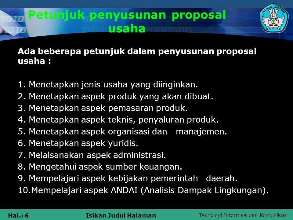 Teknologi Informasi dan Komunikasi Hal.: 6Isikan Judul Halaman Petunjuk penyusunan proposal usaha Ada beberapa petunjuk dalam penyusunan proposal usah