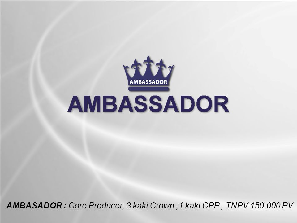 AMBASADOR : Core Producer, 3 kaki Crown,1 kaki CPP, TNPV 150.000 PV
