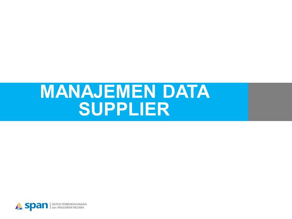 Fitur pembayaran secara Giral Reformasi Bidang Keuangan Negara Penyempurnaan Proses Bisnis dan Implementasi SPAN Data supplier dalam Kerangka Implementasi SPAN Prinsip Pencatatan dan Penggunaan Data Supplier Pemeliharaan Data Supplier OUTLINE