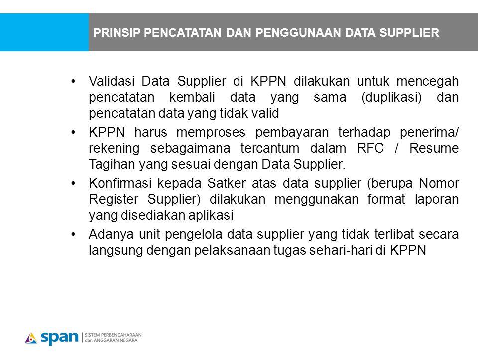 Validasi Data Supplier di KPPN dilakukan untuk mencegah pencatatan kembali data yang sama (duplikasi) dan pencatatan data yang tidak valid KPPN harus memproses pembayaran terhadap penerima/ rekening sebagaimana tercantum dalam RFC / Resume Tagihan yang sesuai dengan Data Supplier.