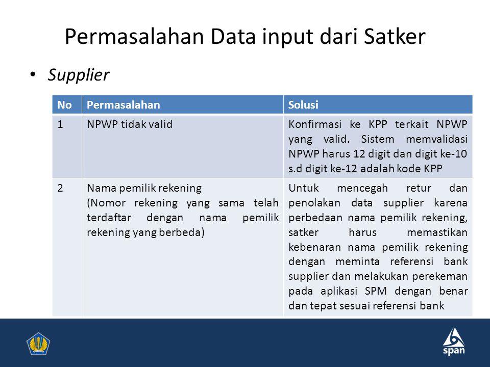 Permasalahan Data input dari Satker Supplier NoPermasalahanSolusi 1NPWP tidak validKonfirmasi ke KPP terkait NPWP yang valid.