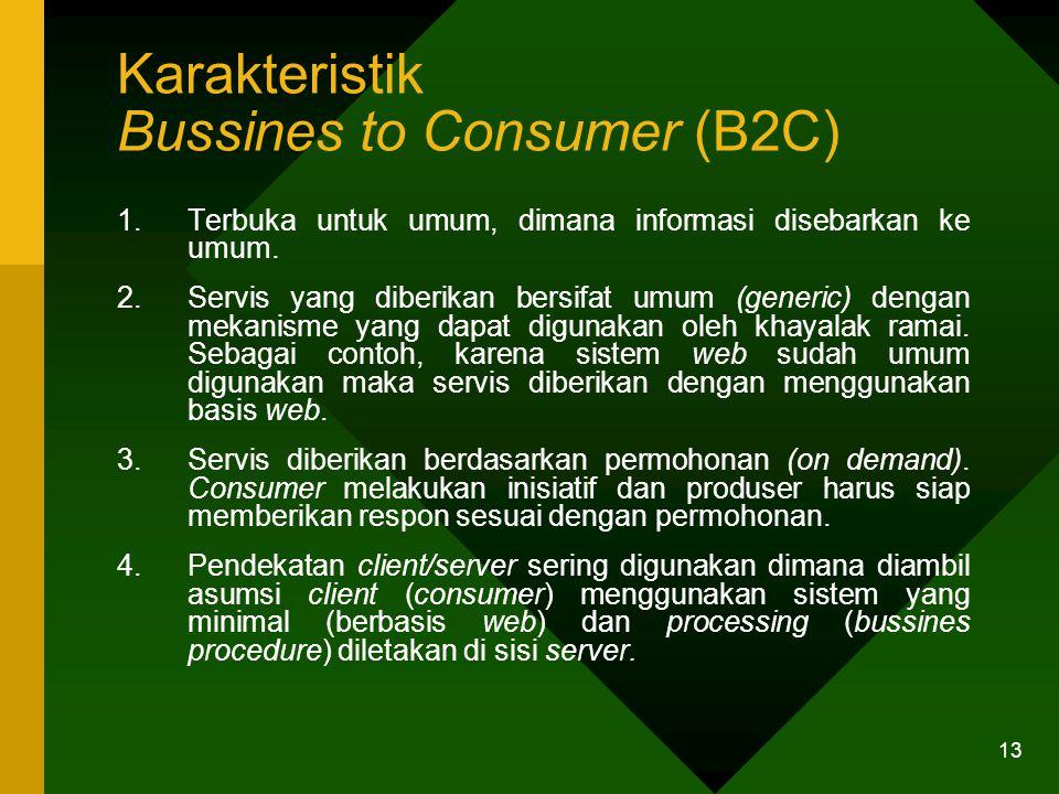 13 Karakteristik Bussines to Consumer (B2C) 1.Terbuka untuk umum, dimana informasi disebarkan ke umum.