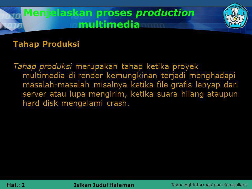 Teknologi Informasi dan Komunikasi Hal.: 2Isikan Judul Halaman Menjelaskan proses production multimedia Tahap Produksi Tahap produksi merupakan tahap