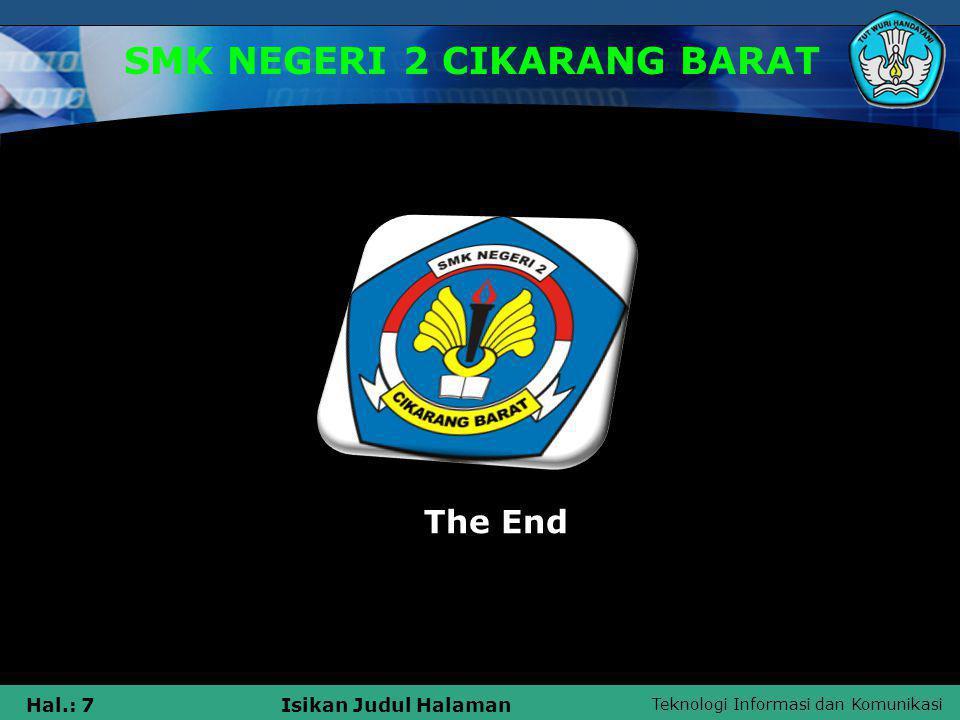 Teknologi Informasi dan Komunikasi Hal.: 7Isikan Judul Halaman SMK NEGERI 2 CIKARANG BARAT The End