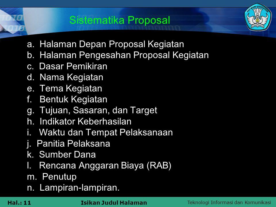 Teknologi Informasi dan Komunikasi Hal.: 11Isikan Judul Halaman Sistematika Proposal a. Halaman Depan Proposal Kegiatan b. Halaman Pengesahan Proposal