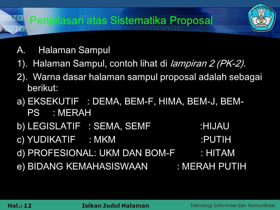 Teknologi Informasi dan Komunikasi Hal.: 12Isikan Judul Halaman Penjelasan atas Sistematika Proposal A. Halaman Sampul 1). Halaman Sampul, contoh liha