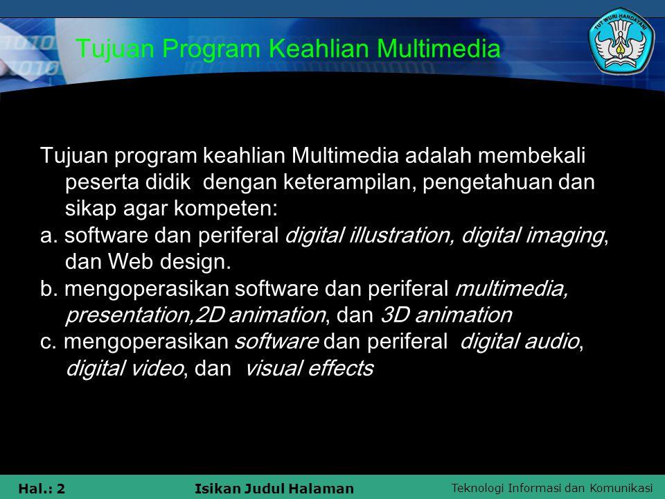Teknologi Informasi dan Komunikasi Hal.: 2Isikan Judul Halaman Tujuan Program Keahlian Multimedia Tujuan program keahlian Multimedia adalah membekali