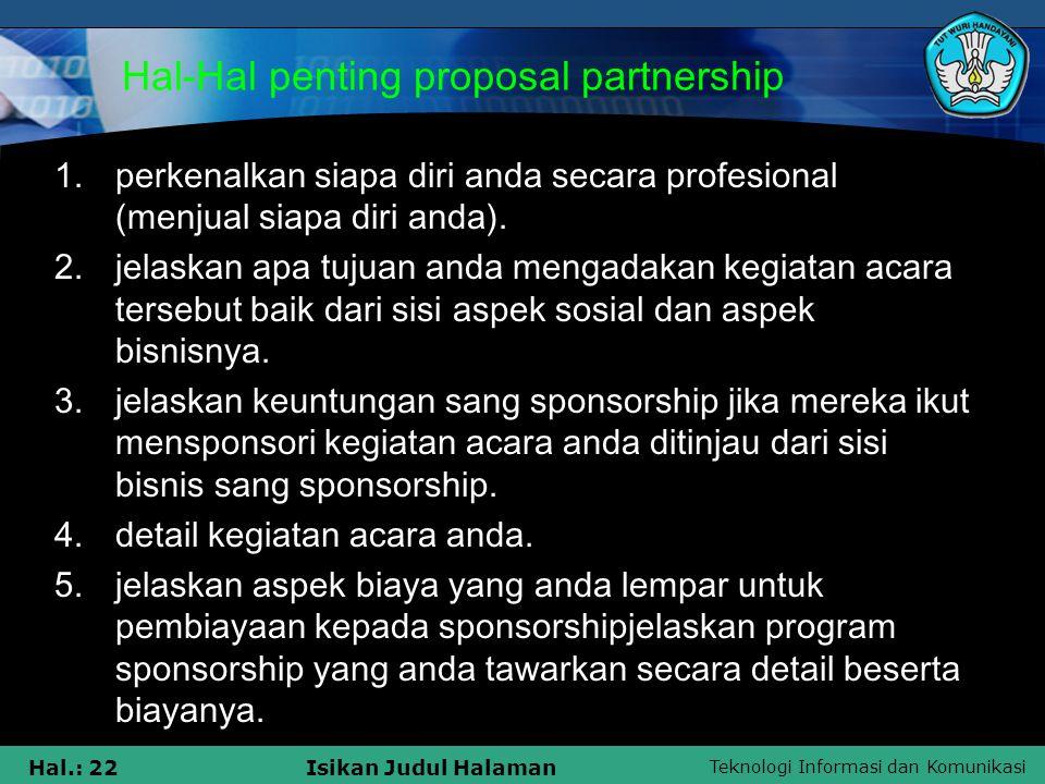 Teknologi Informasi dan Komunikasi Hal.: 22Isikan Judul Halaman Hal-Hal penting proposal partnership 1.perkenalkan siapa diri anda secara profesional