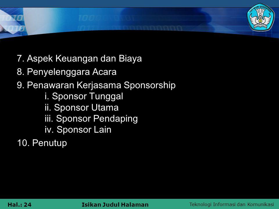 Teknologi Informasi dan Komunikasi Hal.: 24Isikan Judul Halaman 7. Aspek Keuangan dan Biaya 8. Penyelenggara Acara 9. Penawaran Kerjasama Sponsorship