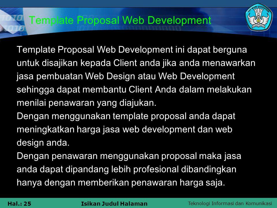 Teknologi Informasi dan Komunikasi Hal.: 25Isikan Judul Halaman Template Proposal Web Development Template Proposal Web Development ini dapat berguna