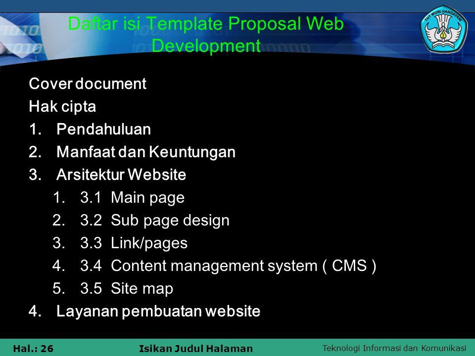 Teknologi Informasi dan Komunikasi Hal.: 26Isikan Judul Halaman Daftar isi Template Proposal Web Development Cover document Hak cipta 1.Pendahuluan 2.